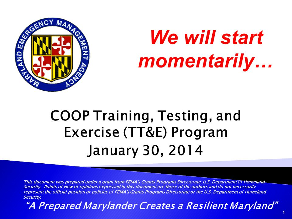 COOP Training, Testing, and Exercise (TT&E) Program January 30, 2014 A Prepared Marylander Creates a Resilient Maryland 2