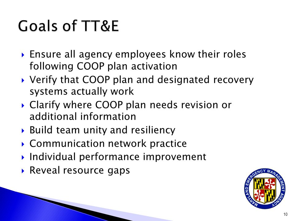  Ensure all agency employees know their roles following COOP plan activation  Verify that COOP plan and designated recovery systems actually work 