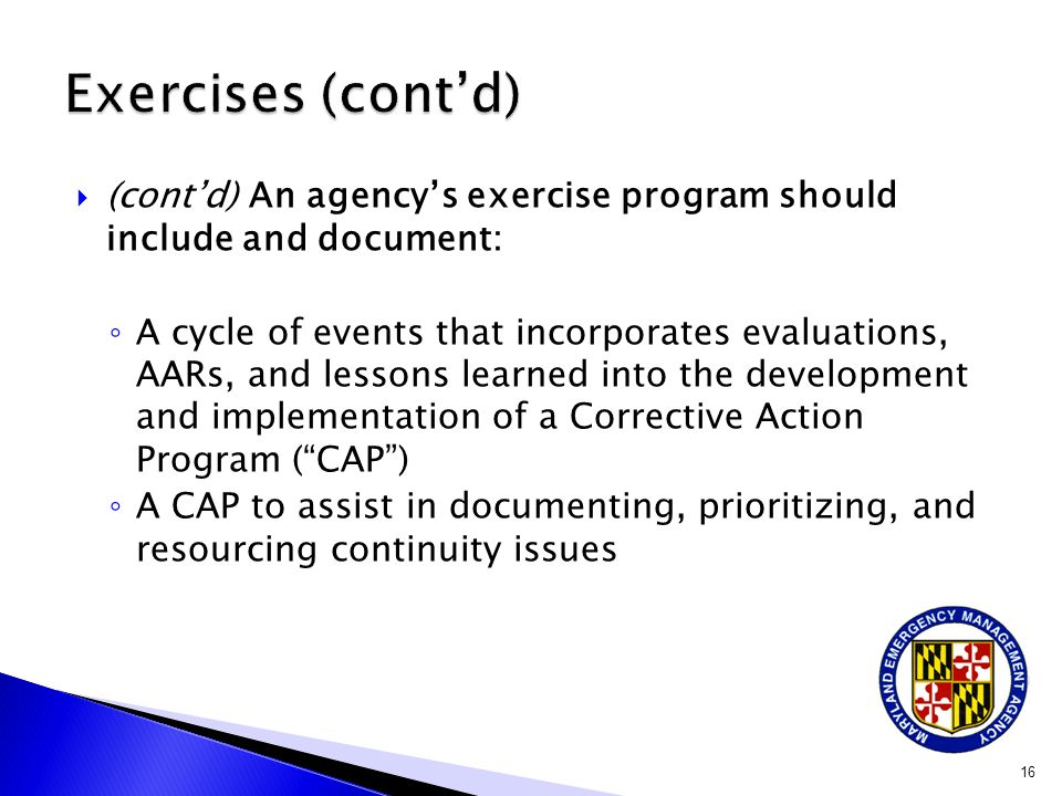  (cont'd) An agency's exercise program should include and document: ◦ A cycle of events that incorporates evaluations, AARs, and lessons learned into