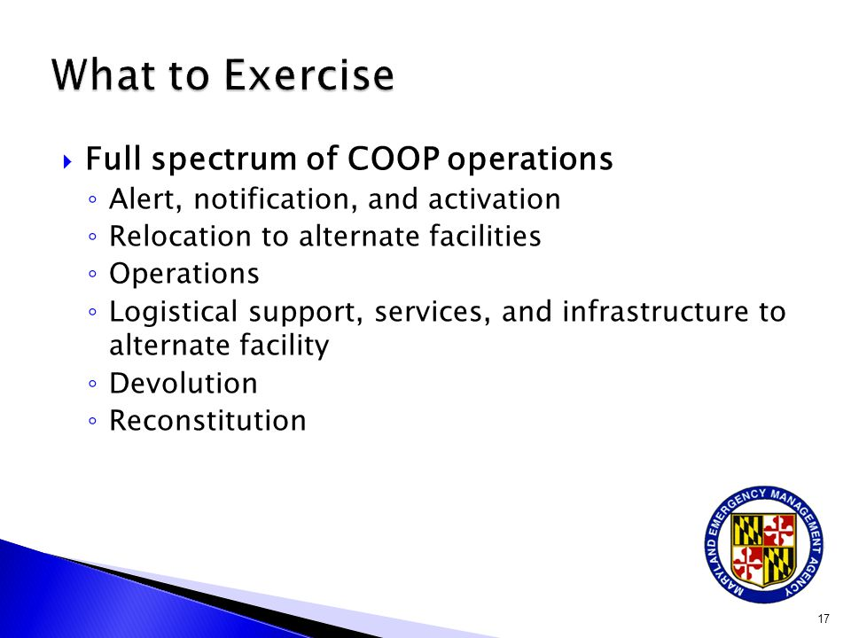  Full spectrum of COOP operations ◦ Alert, notification, and activation ◦ Relocation to alternate facilities ◦ Operations ◦ Logistical support, servi