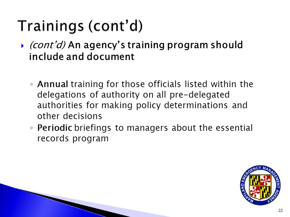  (cont'd) An agency's training program should include and document ◦ Annual training for those officials listed within the delegations of authority o
