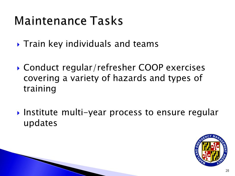  Train key individuals and teams  Conduct regular/refresher COOP exercises covering a variety of hazards and types of training  Institute multi-yea