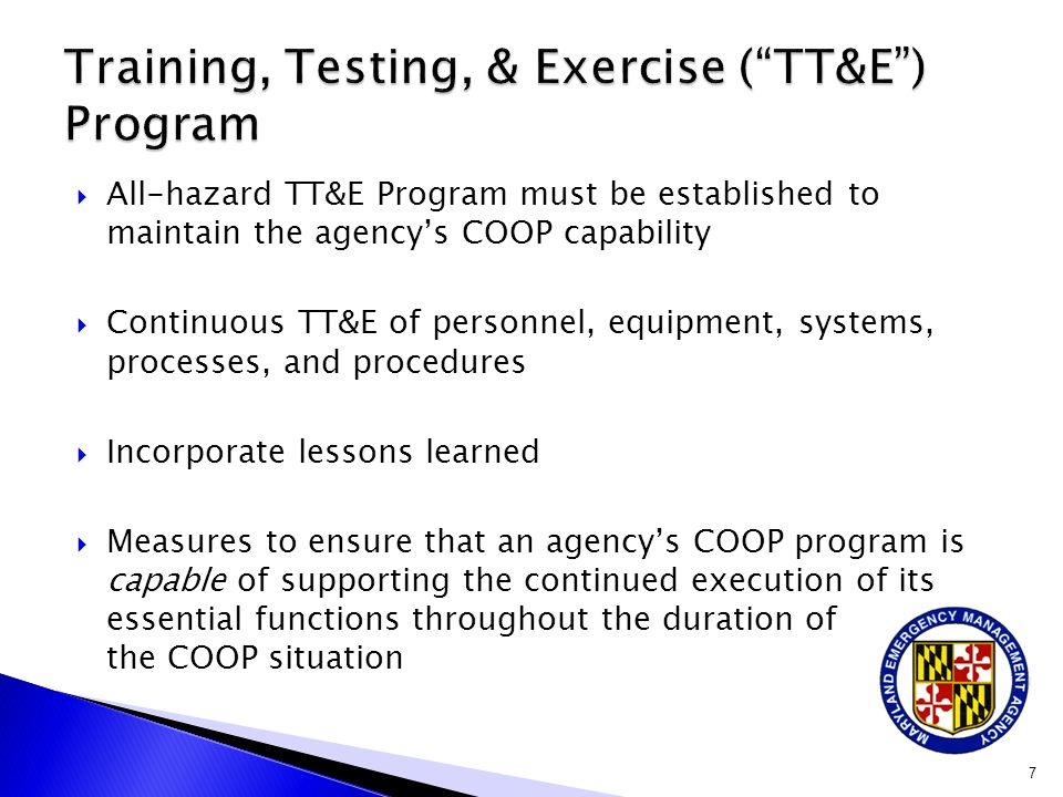  All-hazard TT&E Program must be established to maintain the agency's COOP capability  Continuous TT&E of personnel, equipment, systems, processes,
