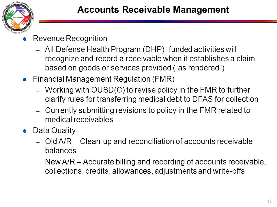 Accounts Receivable Management 14 Revenue Recognition – All Defense Health Program (DHP)–funded activities will recognize and record a receivable when