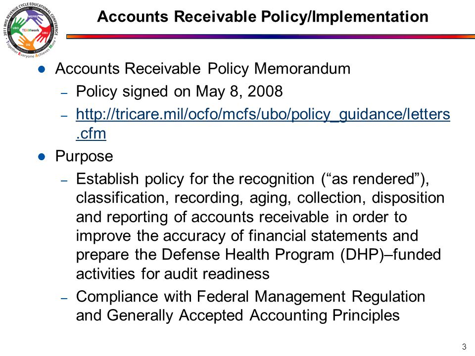 Accounts Receivable Policy/Implementation Accounts Receivable Policy Memorandum – Policy signed on May 8, 2008 – http://tricare.mil/ocfo/mcfs/ubo/poli