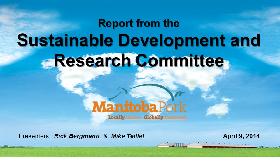 Report from the Sustainable Development and Research Committee Presenters: Rick Bergmann & Mike Teillet April 9, 2014