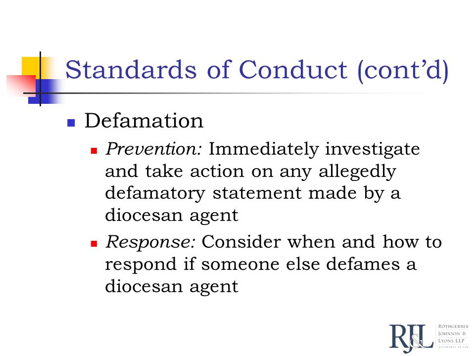 Standards of Conduct (cont'd) Defamation Prevention: Immediately investigate and take action on any allegedly defamatory statement made by a diocesan agent Response: Consider when and how to respond if someone else defames a diocesan agent