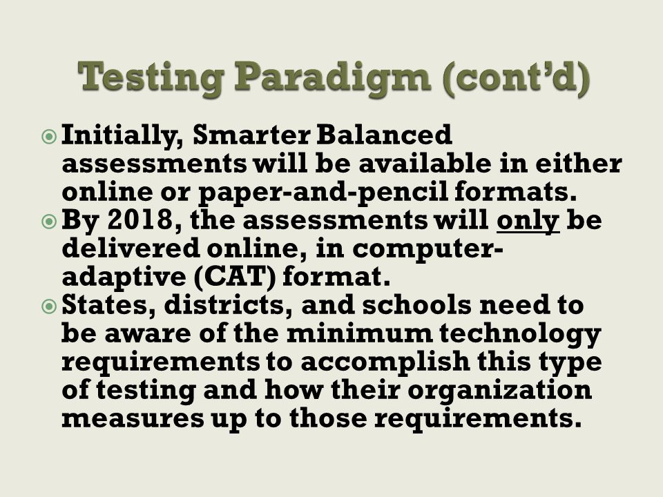  Initially, Smarter Balanced assessments will be available in either online or paper-and-pencil formats.