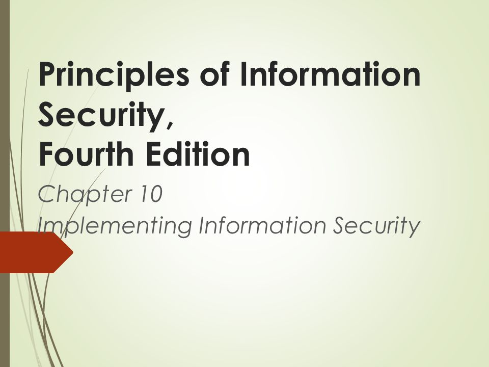 Principles of Information Security, Fourth Edition Chapter 10 Implementing Information Security