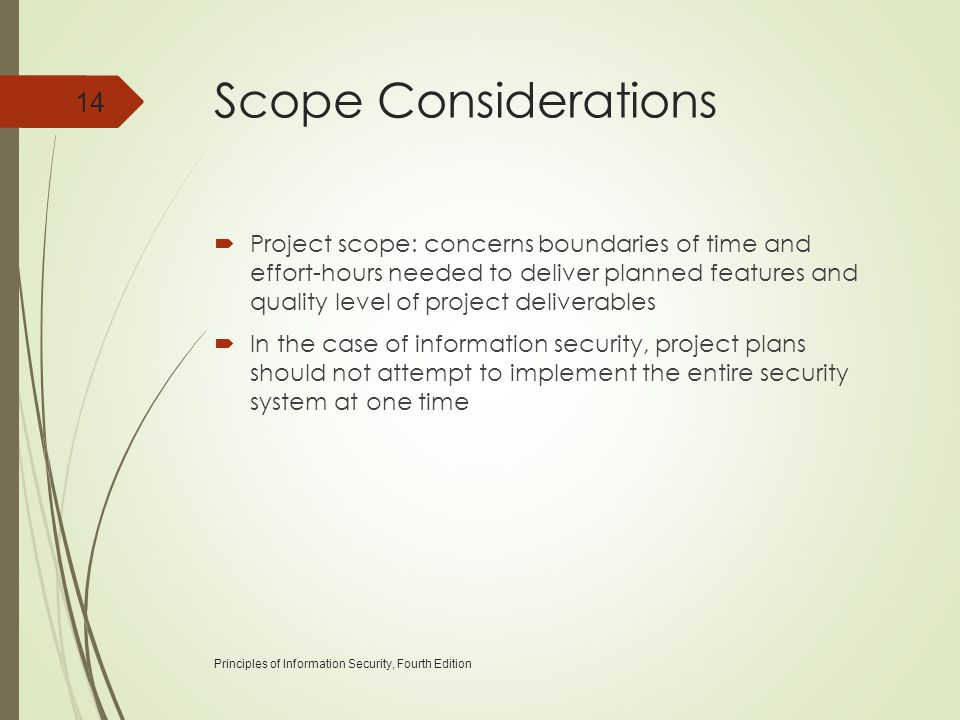 Scope Considerations  Project scope: concerns boundaries of time and effort-hours needed to deliver planned features and quality level of project del