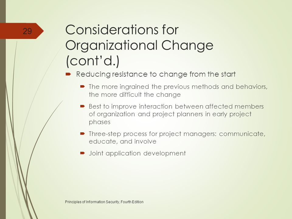 Considerations for Organizational Change (cont'd.)  Reducing resistance to change from the start  The more ingrained the previous methods and behavi