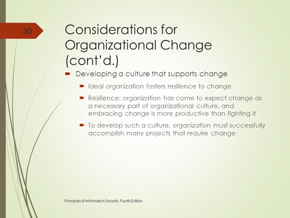 Considerations for Organizational Change (cont'd.)  Developing a culture that supports change  Ideal organization fosters resilience to change  Res