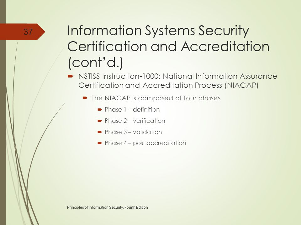 Information Systems Security Certification and Accreditation (cont'd.)  NSTISS Instruction-1000: National Information Assurance Certification and Acc