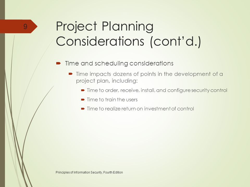 Project Planning Considerations (cont'd.)  Time and scheduling considerations  Time impacts dozens of points in the development of a project plan, i
