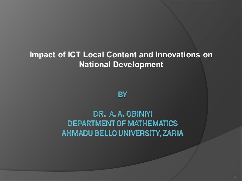 Presentation Outline o Introduction o Impacts of Indigenous ICT on the National Development Move in Nigeria.