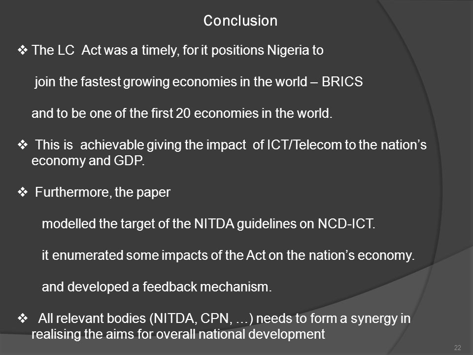 Conclusion  The LC Act was a timely, for it positions Nigeria to join the fastest growing economies in the world – BRICS and to be one of the first 20 economies in the world.