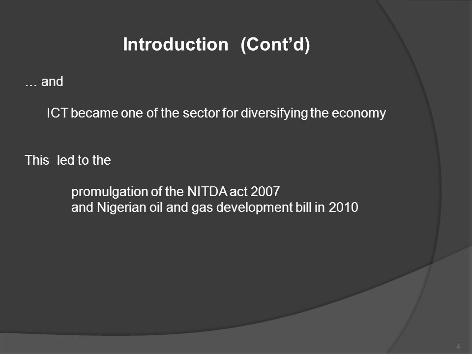 Introduction (Cont'd) … and ICT became one of the sector for diversifying the economy This led to the promulgation of the NITDA act 2007 and Nigerian oil and gas development bill in 2010 4