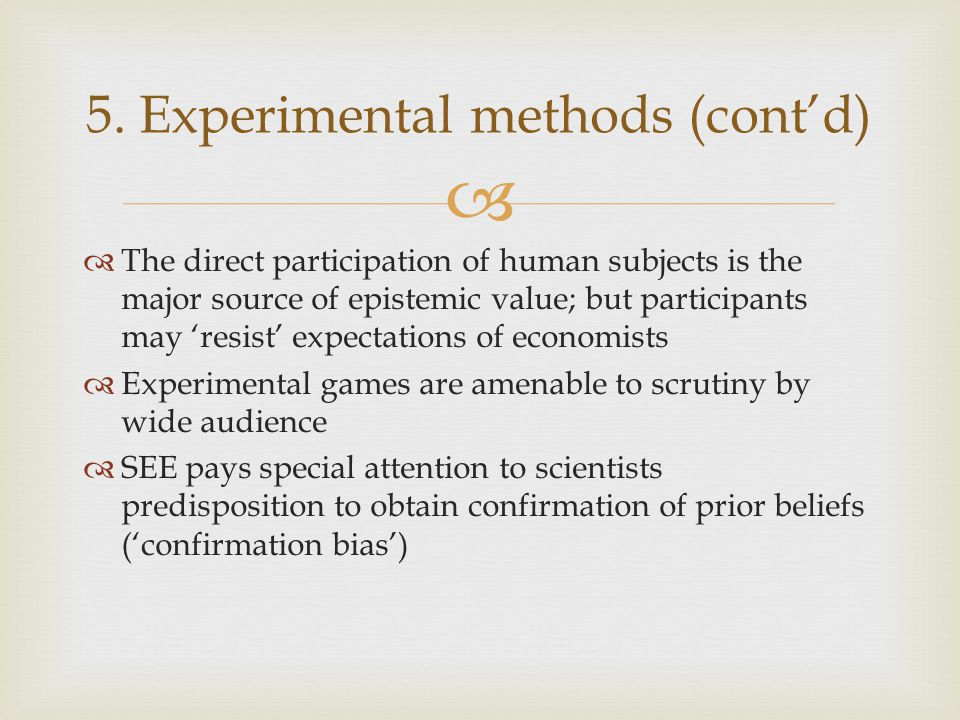   The direct participation of human subjects is the major source of epistemic value; but participants may 'resist' expectations of economists  Expe