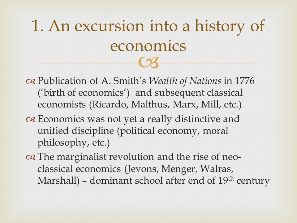   Publication of A. Smith's Wealth of Nations in 1776 ('birth of economics') and subsequent classical economists (Ricardo, Malthus, Marx, Mill, etc.