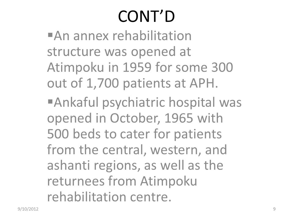 CONT'D  An annex rehabilitation structure was opened at Atimpoku in 1959 for some 300 out of 1,700 patients at APH.  Ankaful psychiatric hospital wa