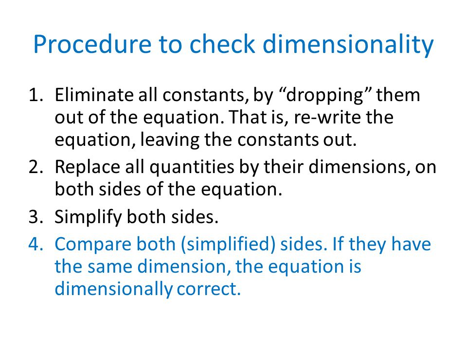 Procedure to check dimensionality 1.Eliminate all constants, by dropping them out of the equation.