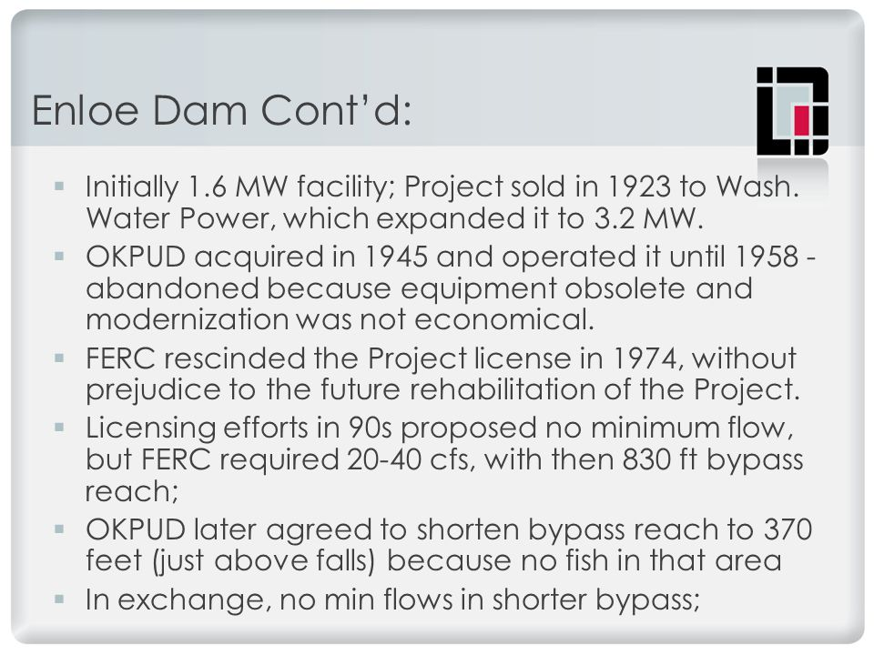 Enloe Dam Cont'd:  Initially 1.6 MW facility; Project sold in 1923 to Wash.