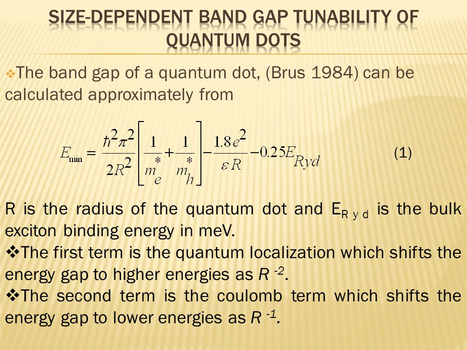  The band gap of a quantum dot, (Brus 1984) can be calculated approximately from (1) R is the radius of the quantum dot and E R y d is the bulk excit