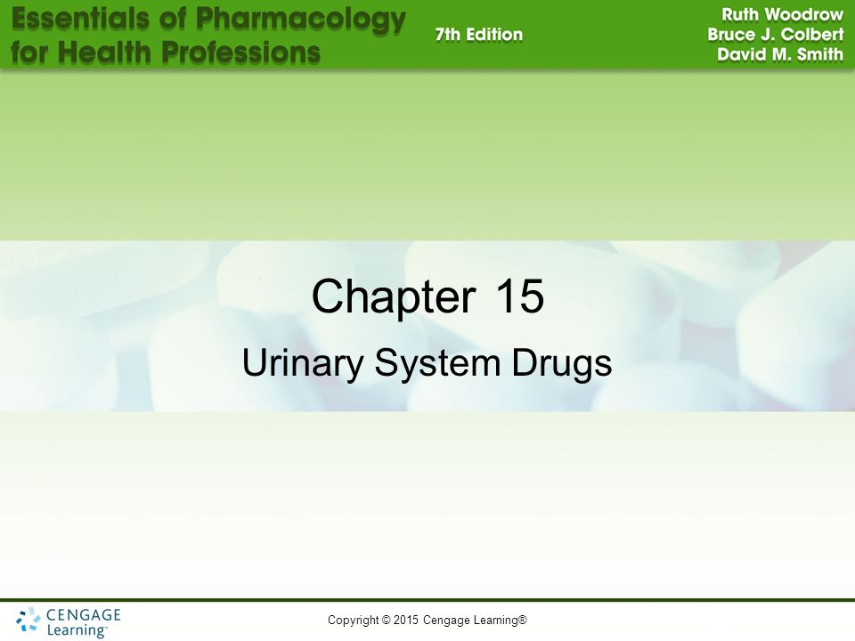 Copyright © 2015 Cengage Learning® Chapter 15 Urinary System Drugs