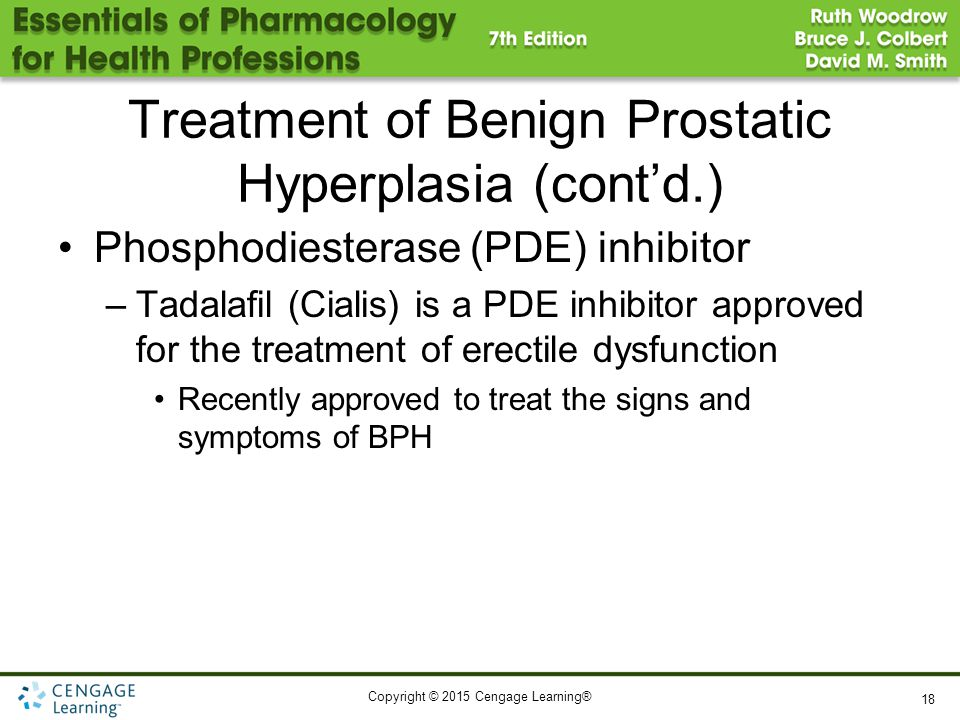 Copyright © 2015 Cengage Learning® Treatment of Benign Prostatic Hyperplasia (cont'd.) Phosphodiesterase (PDE) inhibitor –Tadalafil (Cialis) is a PDE