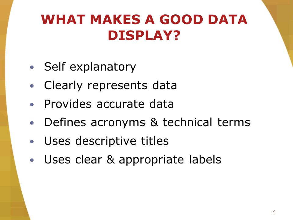 19 WHAT MAKES A GOOD DATA DISPLAY.