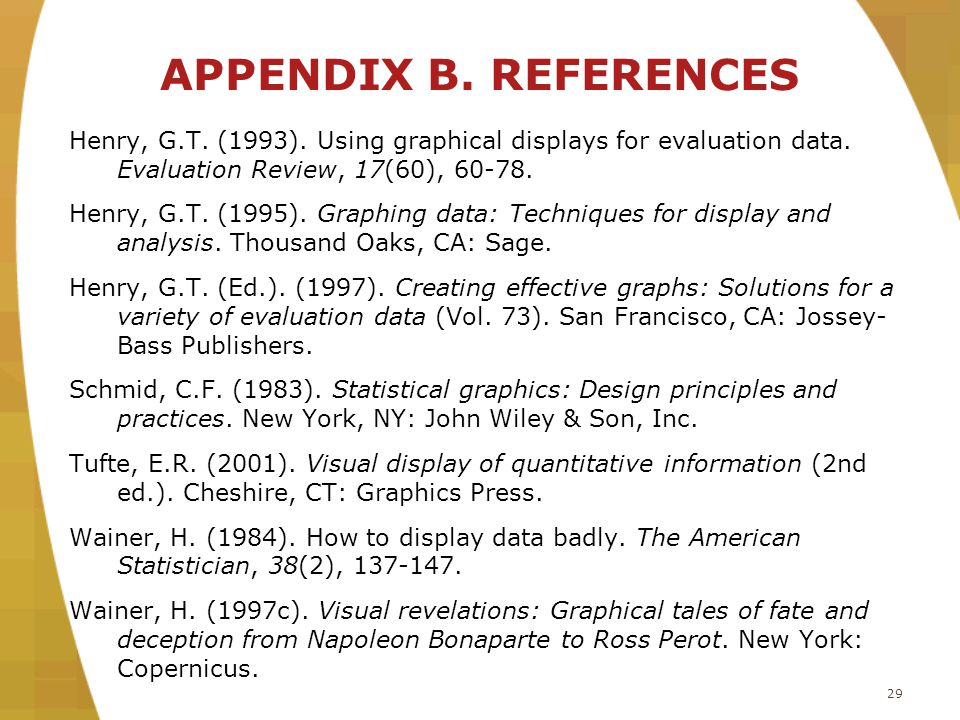 29 APPENDIX B. REFERENCES Henry, G.T. (1993). Using graphical displays for evaluation data.
