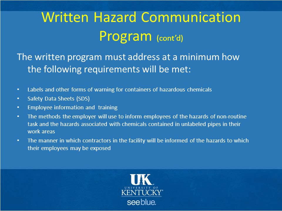 Written Hazard Communication Program (cont'd) The written program must address at a minimum how the following requirements will be met: Labels and oth
