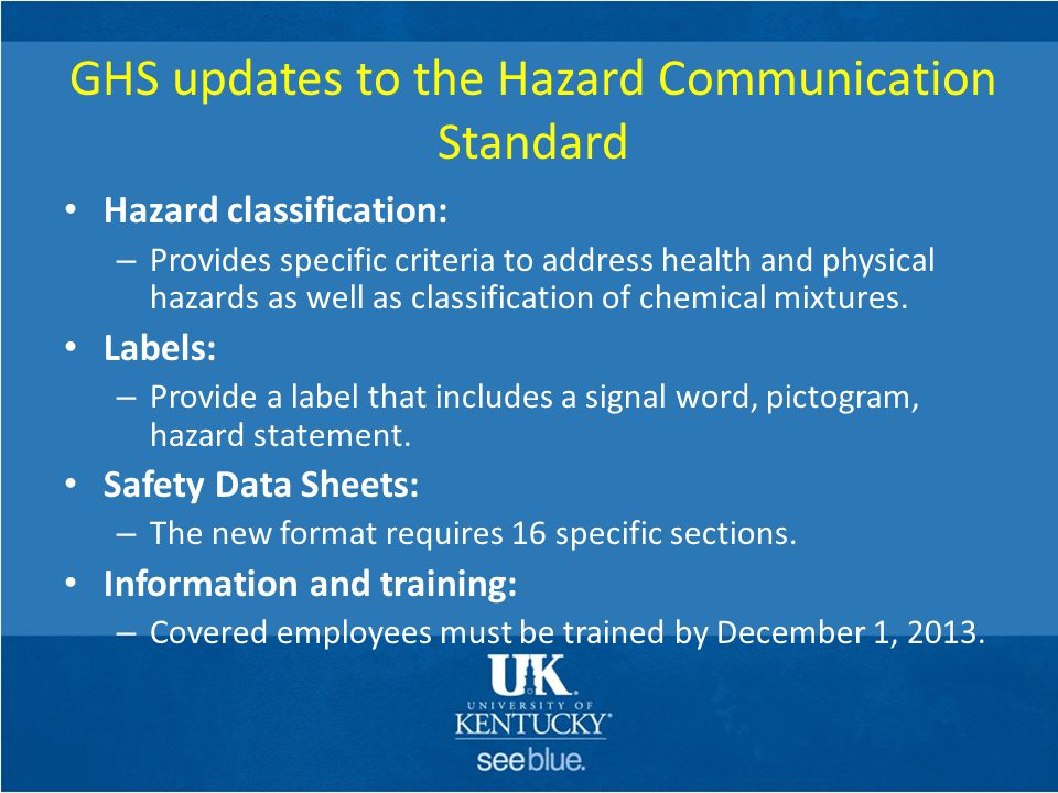 Objectives of HazCom Standard To provide employees with easily understandable information on appropriate handling and safe use of hazardous chemicals by – Establishment of a Written Hazard Communication Program – Training – Safety Data Sheets – Labeling