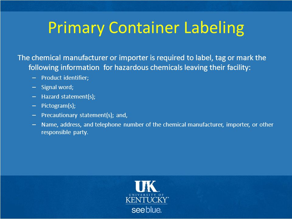 Primary Container Labeling The chemical manufacturer or importer is required to label, tag or mark the following information for hazardous chemicals l