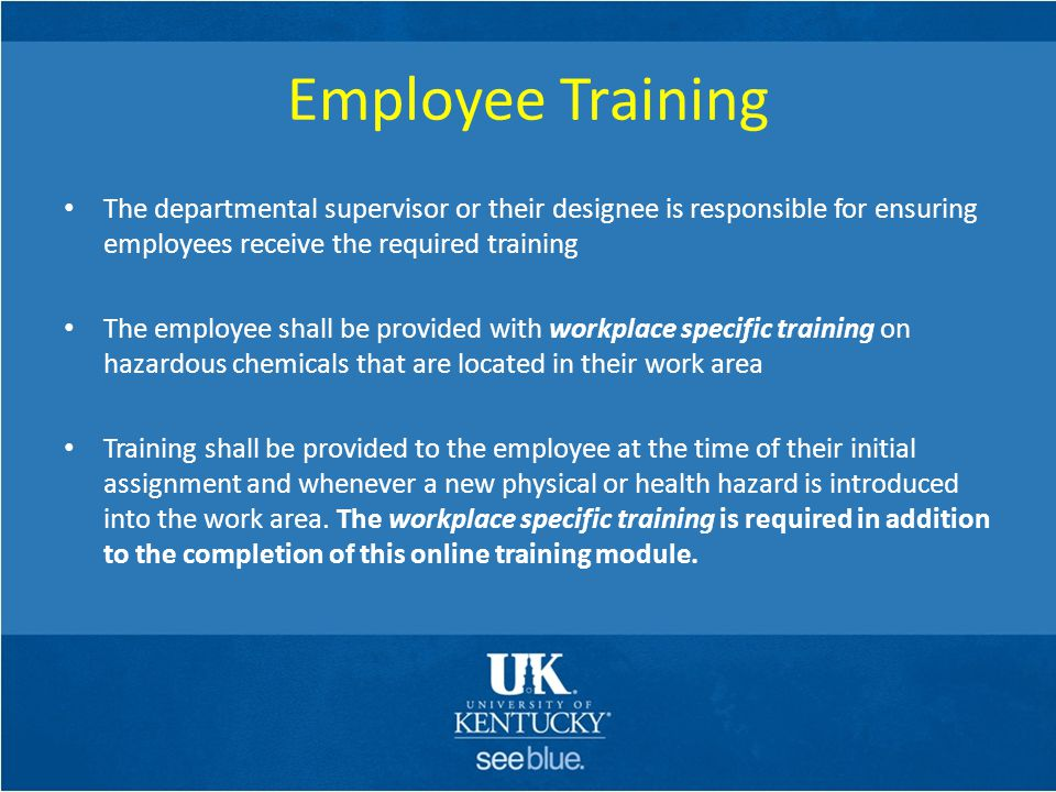 Employee Training The departmental supervisor or their designee is responsible for ensuring employees receive the required training The employee shall