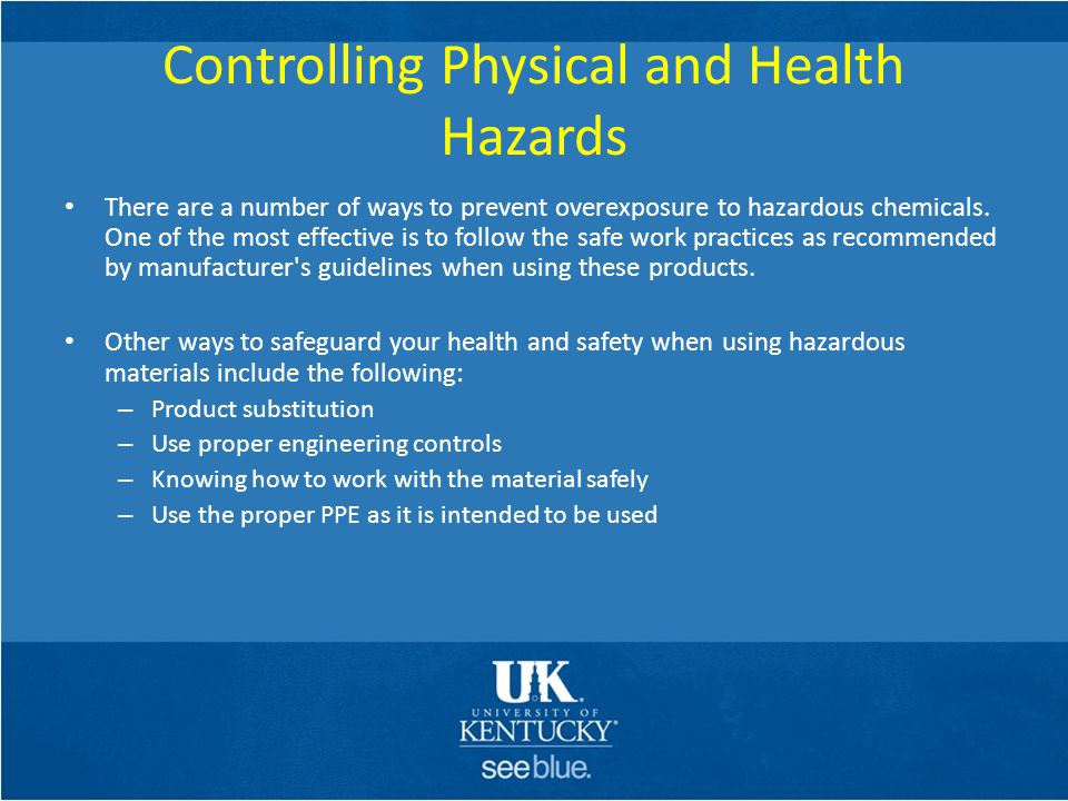 Controlling Physical and Health Hazards There are a number of ways to prevent overexposure to hazardous chemicals. One of the most effective is to fol