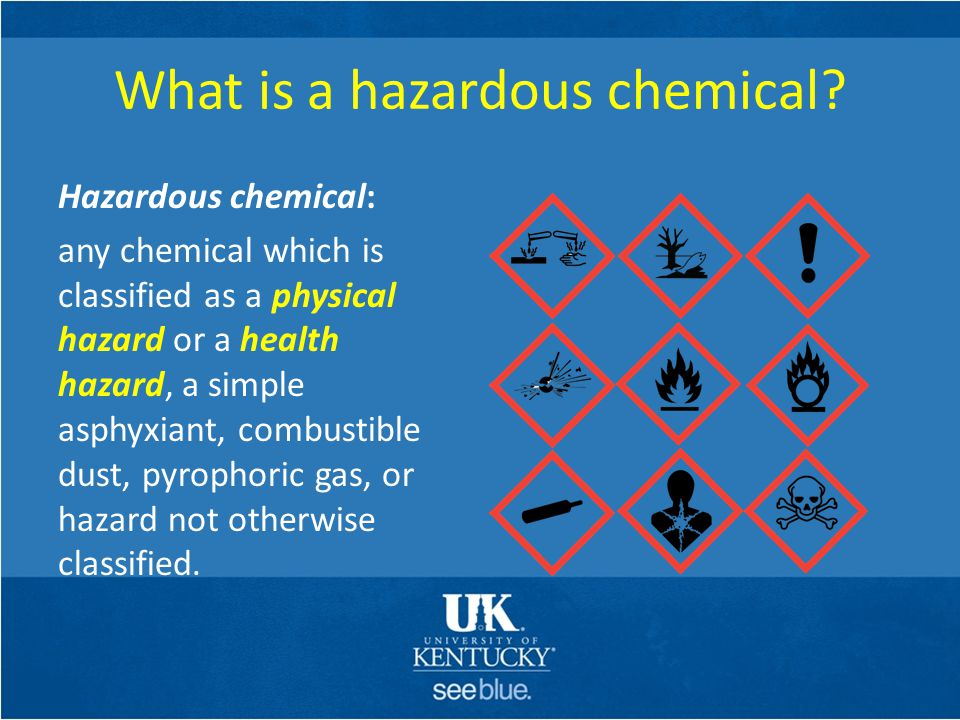What is a hazardous chemical? Hazardous chemical: any chemical which is classified as a physical hazard or a health hazard, a simple asphyxiant, combu