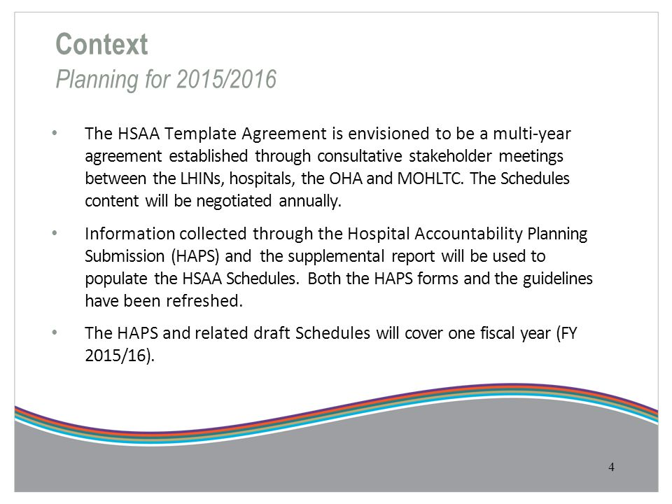 Context Planning for 2015/2016 The HSAA Template Agreement is envisioned to be a multi-year agreement established through consultative stakeholder mee