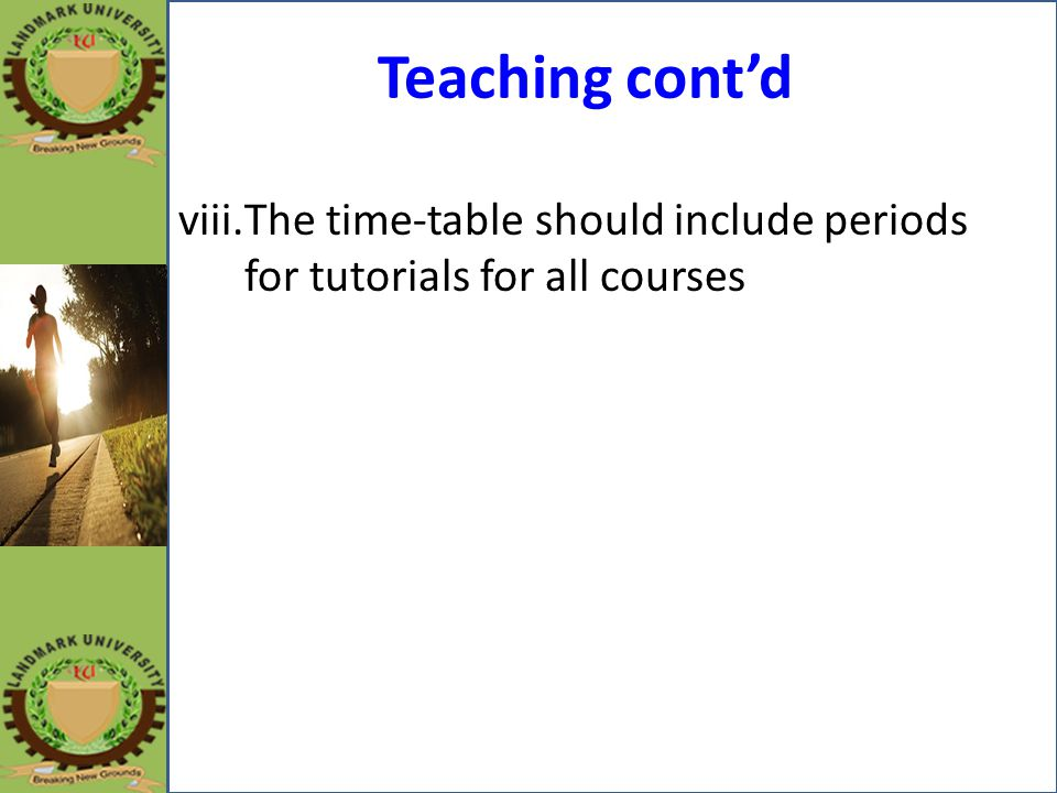 Teaching cont'd viii.The time-table should include periods for tutorials for all courses
