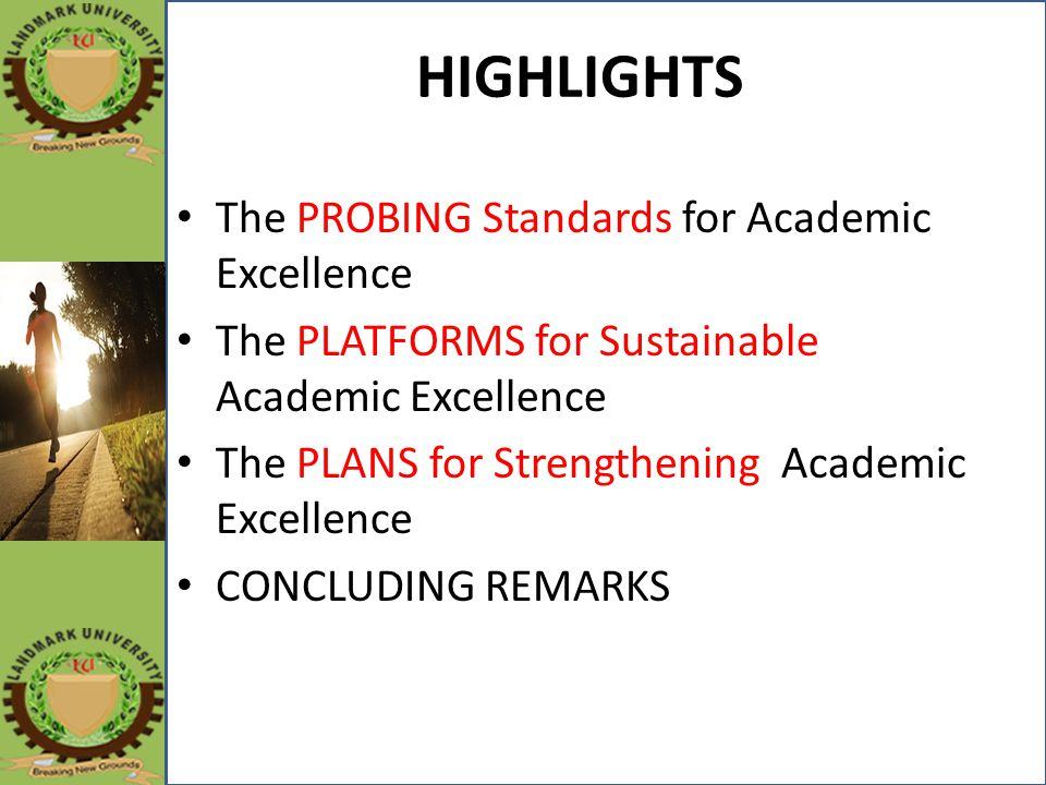 HIGHLIGHTS The PROBING Standards for Academic Excellence The PLATFORMS for Sustainable Academic Excellence The PLANS for Strengthening Academic Excell