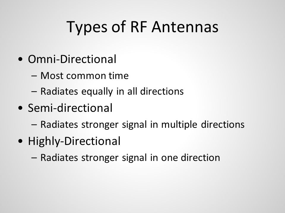 Types of RF Antennas Omni-Directional –Most common time –Radiates equally in all directions Semi-directional –Radiates stronger signal in multiple directions Highly-Directional –Radiates stronger signal in one direction
