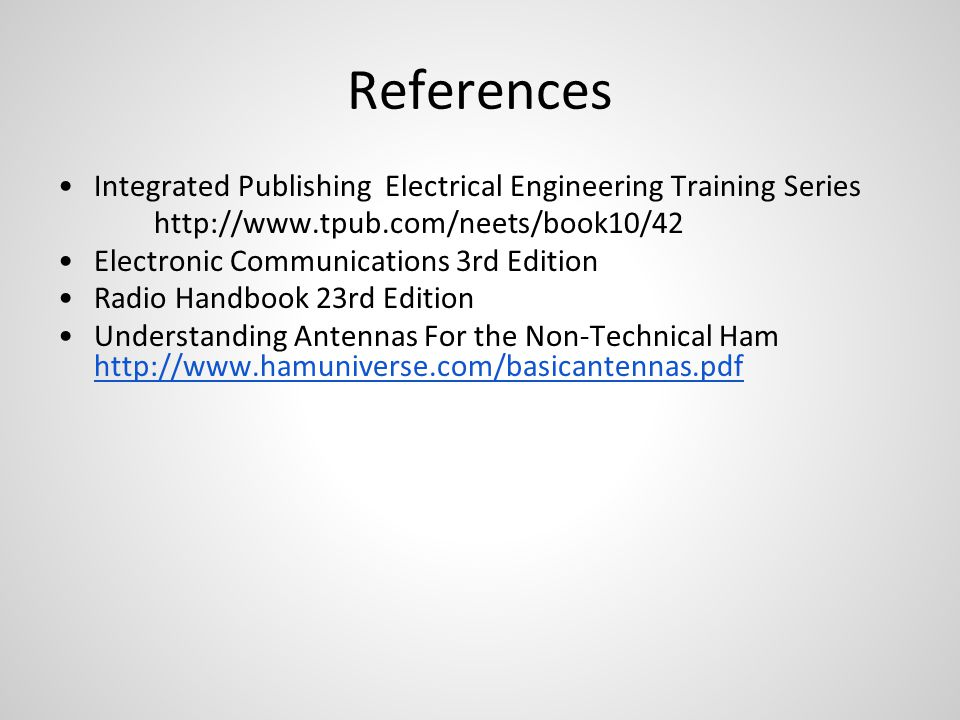 References Integrated Publishing Electrical Engineering Training Series http://www.tpub.com/neets/book10/42 Electronic Communications 3rd Edition Radi