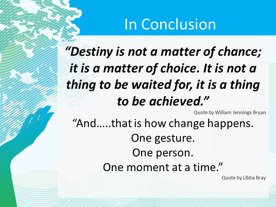 """""""Destiny is not a matter of chance; it is a matter of choice. It is not a thing to be waited for, it is a thing to be achieved."""" Quote by William Jenn"""