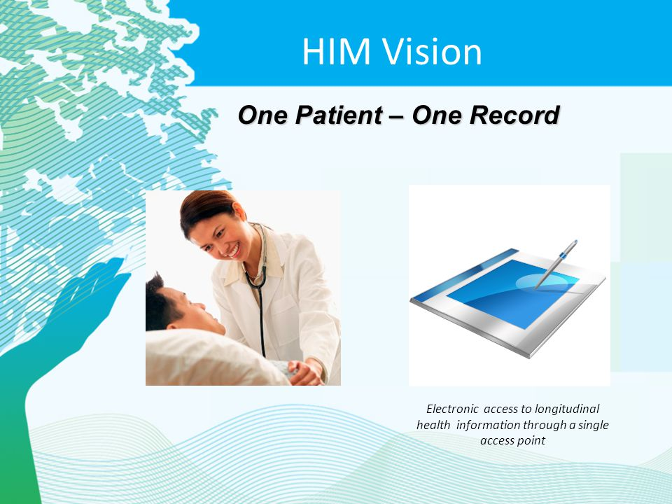 HIM Vision One Patient – One Record Electronic access to longitudinal health information through a single access point