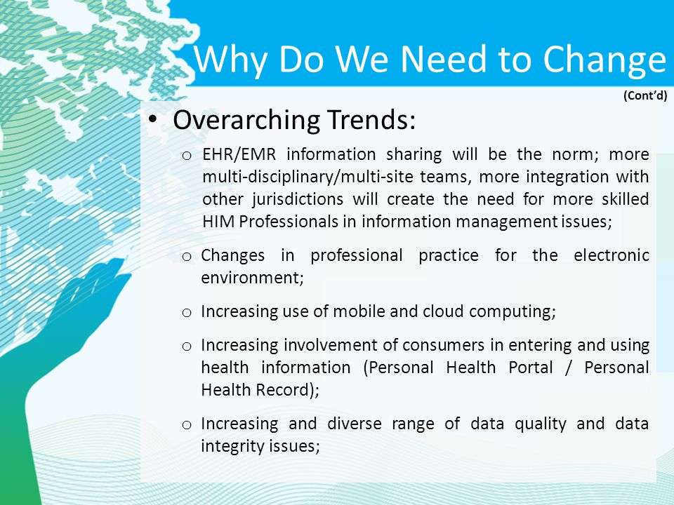 Why Do We Need to Change Overarching Trends: o EHR/EMR information sharing will be the norm; more multi-disciplinary/multi-site teams, more integratio
