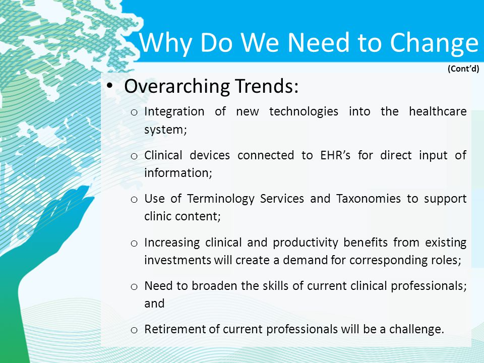 Why Do We Need to Change Overarching Trends: o Integration of new technologies into the healthcare system; o Clinical devices connected to EHR's for d