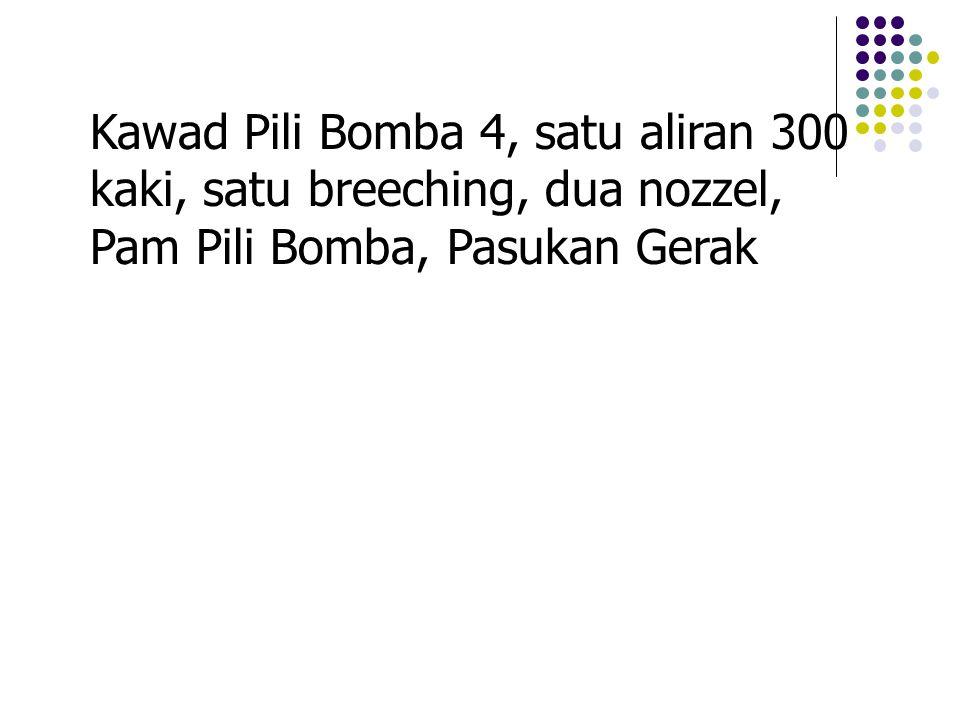Kawad Pili Bomba 4, satu aliran 300 kaki, satu breeching, dua nozzel, Pam Pili Bomba, Pasukan Gerak