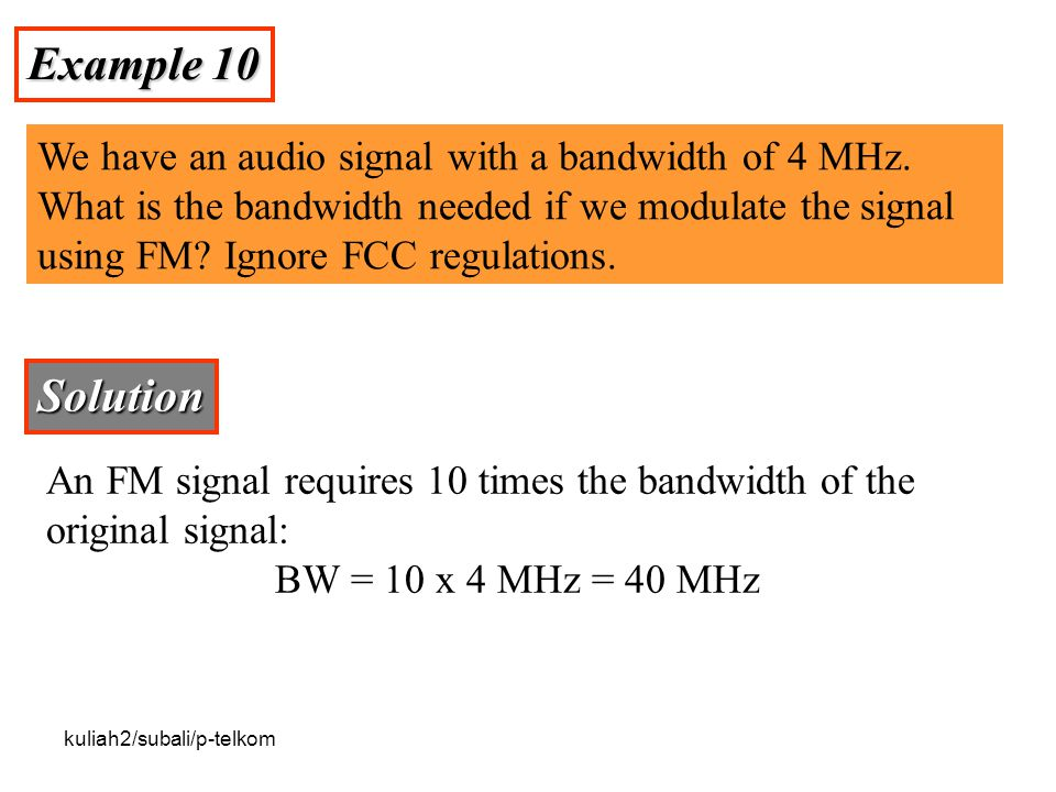 kuliah2/subali/p-telkom Example 10 We have an audio signal with a bandwidth of 4 MHz.