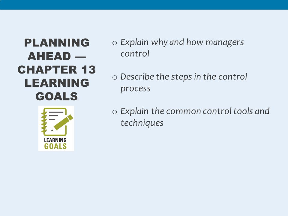 Controlling: – The process of measuring performance and taking action to ensure desired results – Has a positive and necessary role in the management process – Ensures that the right things happen, in the right way, at the right time – Organizational learning and after-action review © John Wiley & Sons Canada Ltd.