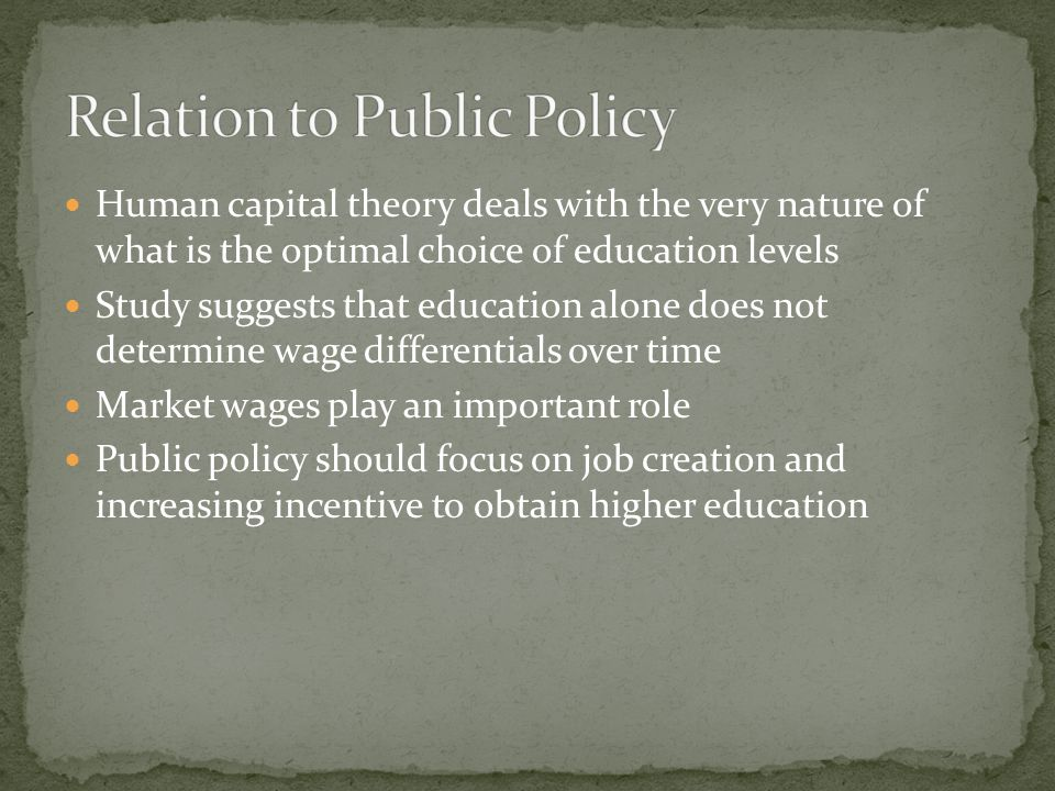 Human capital theory deals with the very nature of what is the optimal choice of education levels Study suggests that education alone does not determine wage differentials over time Market wages play an important role Public policy should focus on job creation and increasing incentive to obtain higher education